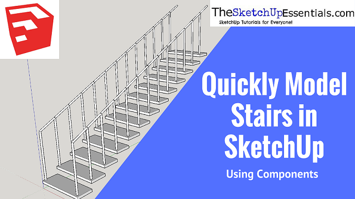 Quickly Modeling a Staircase in SketchUp with Components