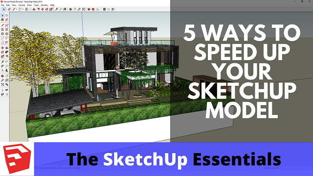 5 Ways to Speed Up Your SketchUp Models - The SketchUp Essentials