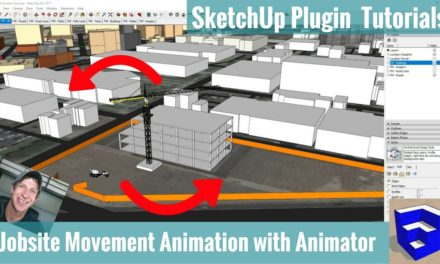 Creating a Moving Construction Jobsite Animation in SketchUp with Animator – Extension Tutorial