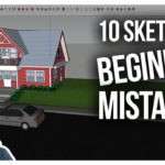 TEN MISTAKES BEGINNERS MAKE IN SKETCHUP and How to Avoid Them!